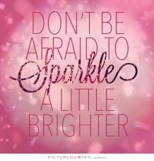 dont-be-afraid-to-sparkle-a-little-brighter-quote-1