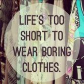 life-is-too-short-to-wear-boring-clothes